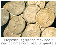 Proposed legislation may add 6 new commemorative U.S. quarters in 2009.