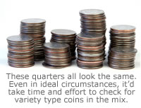 These quarters all look the same. Even in ideal circumstances, it'd take time and effort to check for variety type coins in the mix.