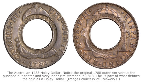 The Australian 1788 Holey Dollar. Notice the original 1788 outer rim versus the punched out center and very inner rim stamped in 1813. This is part of what defines the coin as a Holey Dollar. (Images courtesy of Coinworks.)