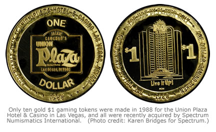 Only ten gold $1 gaming tokens were made in 1988 for the Union Plaza Hotel & Casino in Las Vegas, and all were recently acquired by Spectrum Numismatics International.   (Photo credit: Karen Bridges for Spectrum.)