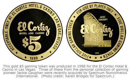 This gold $5 gaming token was produced in 1988 for the El Cortez Hotel & Casino in Las Vegas.  Three of these from the personal collection of gaming pioneer Jackie Gaughan were recently acquired by Spectrum Numismatics International.  (Photo credit: Karen Bridges for Spectrum.)