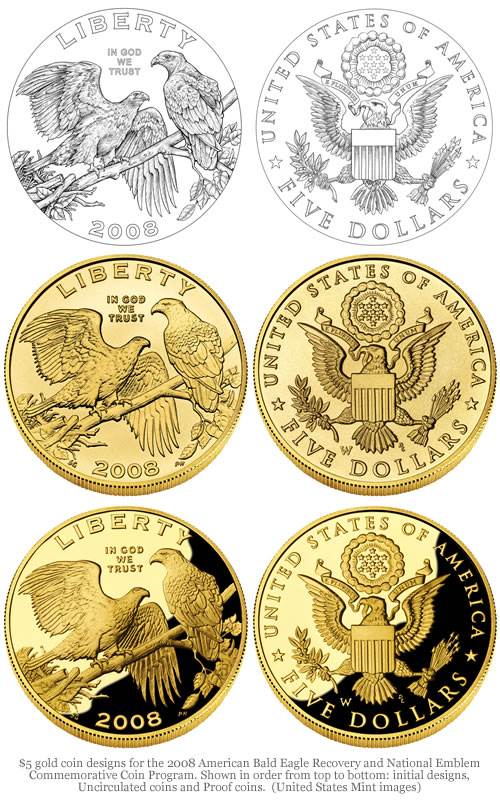 $5 gold coin designs for the 2008 American Bald Eagle Recovery and National Emblem Commemorative Coin Program. Shown in order from top to bottom: initial designs, Uncirculated coins and Proof coins.  (United States Mint images)
